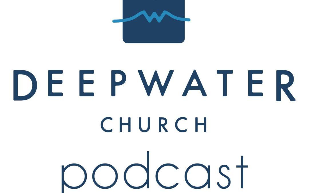 Deep Water Church Podcast