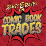 Rants and Raves on Comic Book Trades