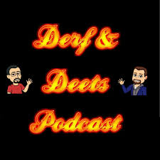 The Derf and Deets Podcast