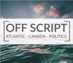 Off Script: Atlantic Canada Politics