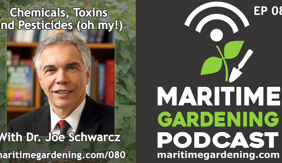 Maritime Gardening: Chemicals, Toxins and Pesticides (oh my!) With Dr. Joe Schwarcz