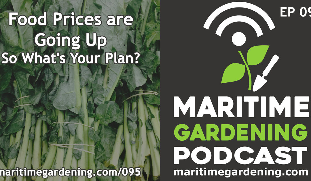 Maritime Gardening: Food Prices are Going Up – So What's Your Plan?