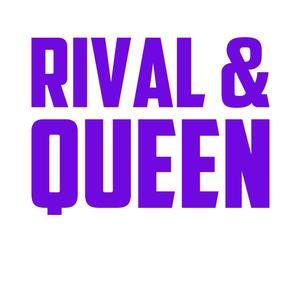 Rival & Queen