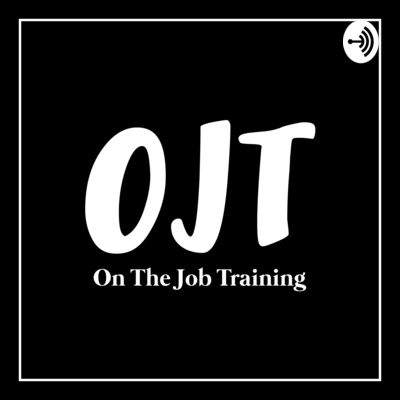 OJT: On The Job Training