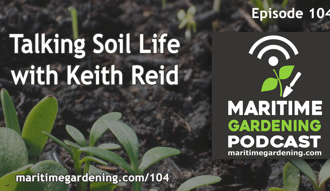 Maritime Gardening: Talking Soil Life with Keith Reid