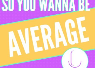 So You Wanna Be Average