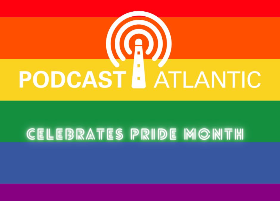 Podcast Atlantic Celebrates Pride Month!