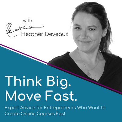 Think Big, Move Fast: Expert Advice for Entrepreneurs Who Want to Create Online Courses Fast