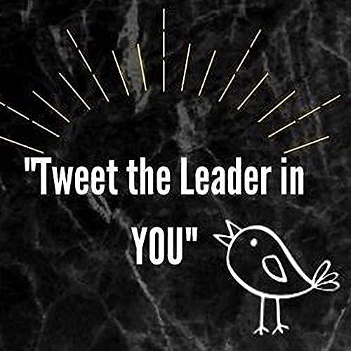 Tweet The Leader in You